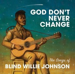 Blind Willie Johnson God Dont Never Change